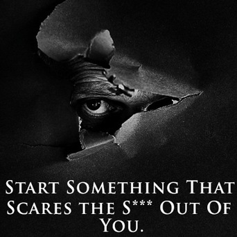 Start Something That Scares The S*** Out Of You