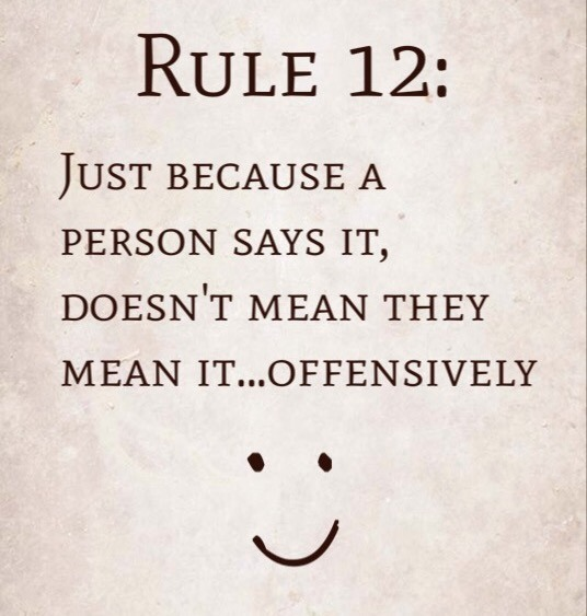 Rule 12: Just because a person says it, doesn't mean they mean it…offensively.