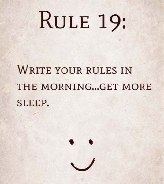 Rule 19: Write your rules in the morning…get more sleep