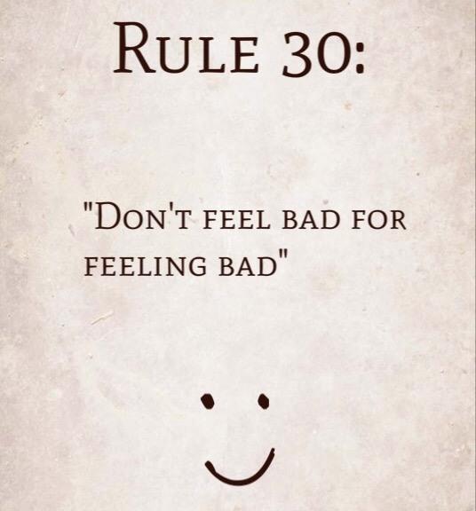 "Rule 30: ""Don't feel bad for feeling bad."""