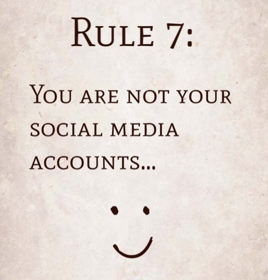 Rule 7: You are not your social media accounts…