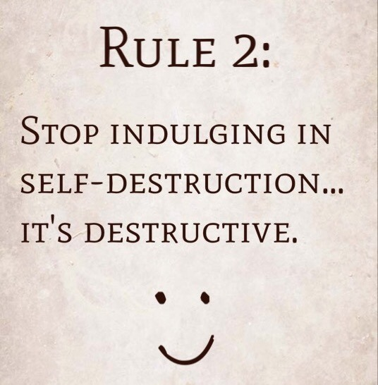 Rule 2: Stop indulging in self-destruction…it's destructive