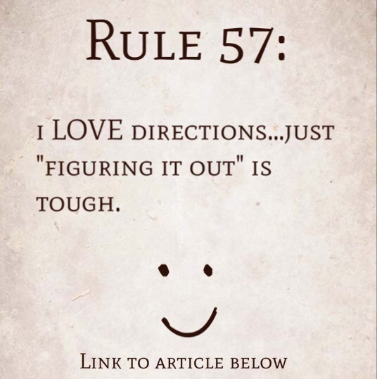"Rule 57: I LOVE directions…just ""figuring it out"" is tough"