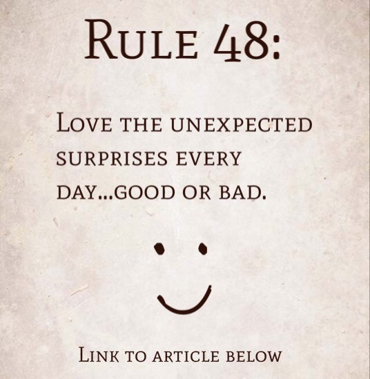 Rule 48: Love the unexpected surprises every day…good or bad.