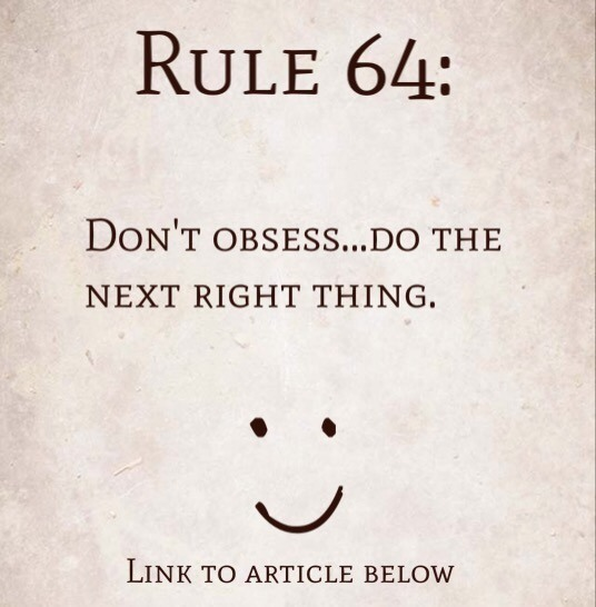 Rule 64: Don't obsess…do the next right thing