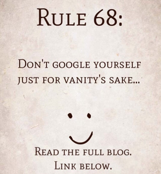 Rule 68: Don't Google Yourself Just For Vanity's Sake…