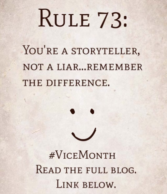 Rule 73: You're a storyteller, not a liar…remember the difference