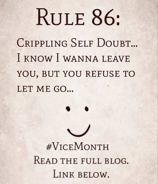 Rule 86: Crippling Self Doubt… I know I wanna leave you, but you refuse to let me go…