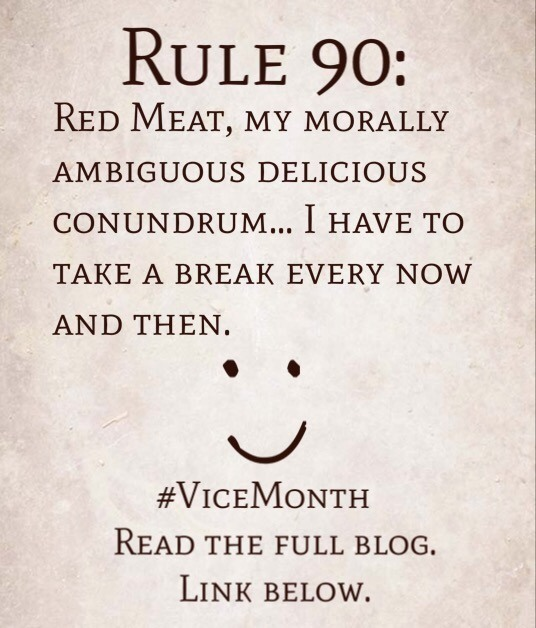 Rule 90: Red Meat, my morally ambiguous delicious conundrum… I have to take a break every now and then.