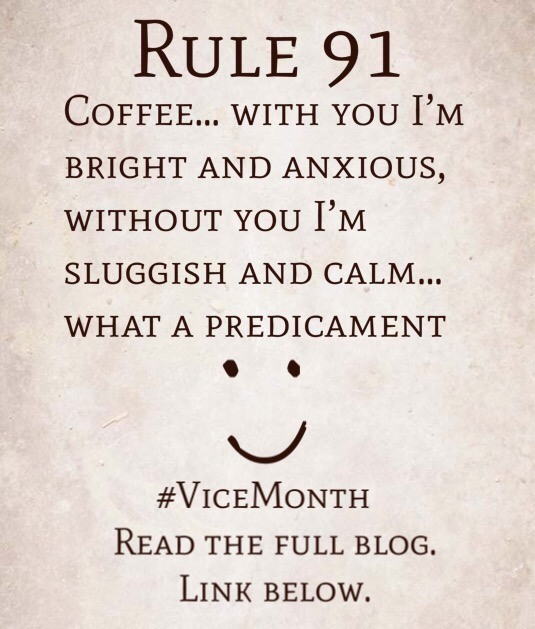 Rule 91: Coffee… with you I'm bright and anxious, without you I'm sluggish and calm… what a predicament…