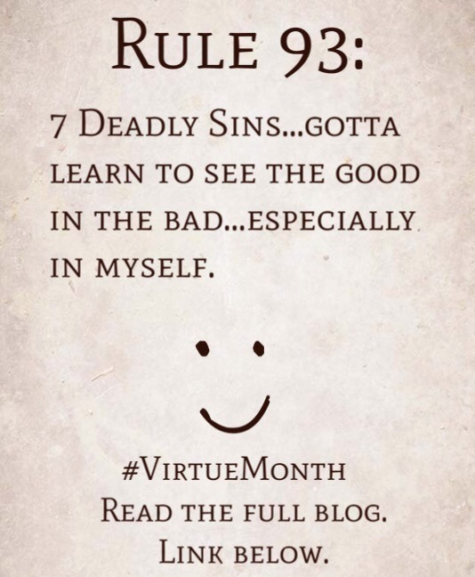 Rule 93: 7 Deadly Sins…gotta learn to see the good in the bad…especially in myself.