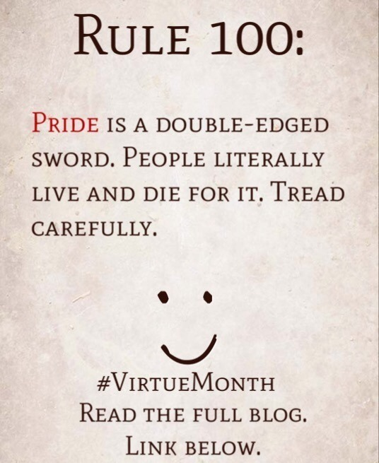Rule 100: Pride is a double-edged sword. People literally live and die for it. Tread carefully.