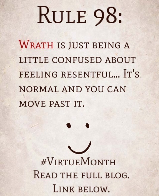 Rule 98: Wrath is just being a little confused about feeling resentful… It's normal and you can move past it.