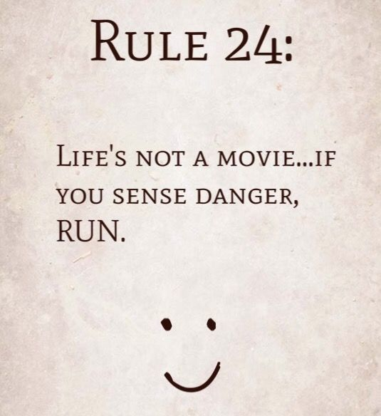 Rule 24: Life's not a movie…if you sense danger, RUN.