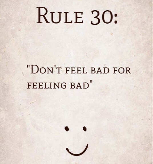 "Rule 30: ""Don't feel bad for feeling bad."""