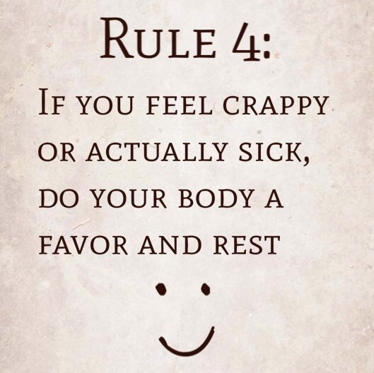Rule 4: If you feel crappy or actually sick, do your body a favor and rest
