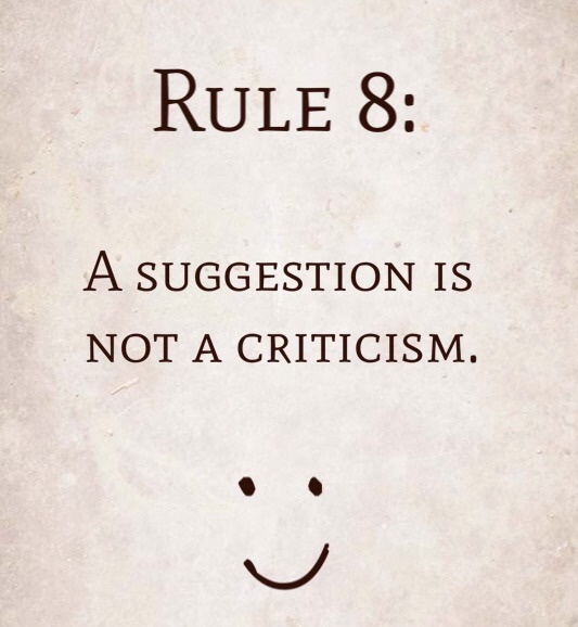 Rule 8: A Suggestion Is Not A Criticism.