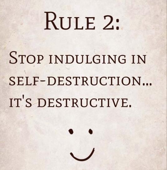 Rule 2: Stop indulging in self-destruction…it's destructive