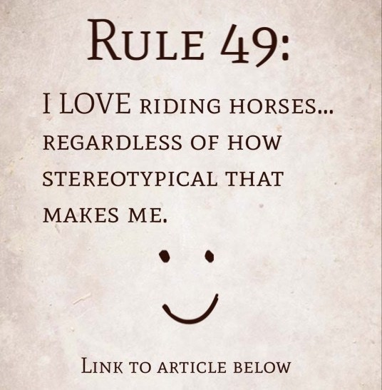 Rule 49: I LOVE riding horses….regardless of how stereotypical that makes me.