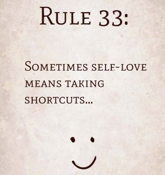 Rule 33: Sometimes self-love means taking shortcuts…