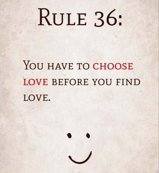 Rule 36: You have to choose love before you find love.