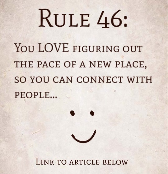Rule 46: You Love Figuring Out The Pace Of A New Place, So You Can Connect With People…