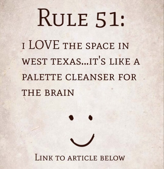 Rule 51: I LOVE the space in west Texas…it's like a palette cleanser for the brain…