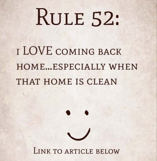 Rule 52: I LOVE coming back home…especially when that home is clean