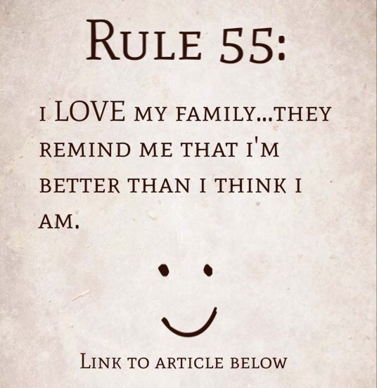 Rule 55: I LOVE my family…they remind me that I'm better than I think I am