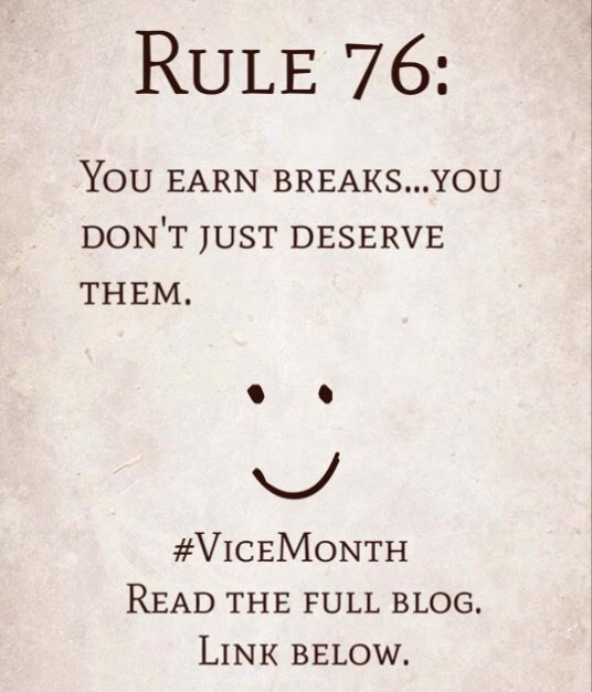 Rule 76: You earn breaks…you don't just deserve them