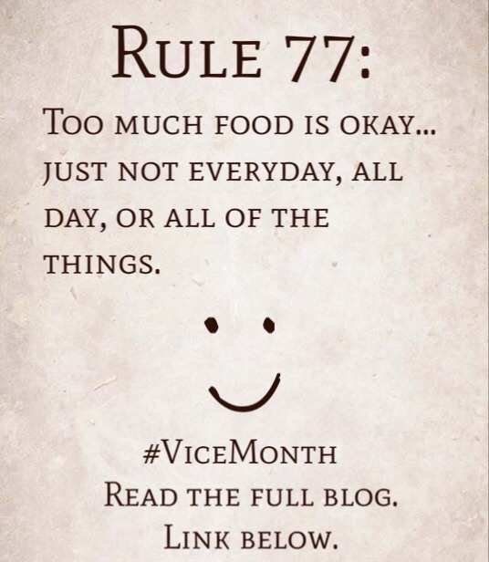 Rule 77: Too much food is okay…just not everyday, all day, or all of the things.