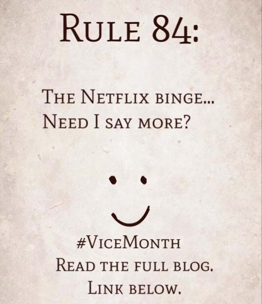 Rule 84: Netflix binging… Need I say more?