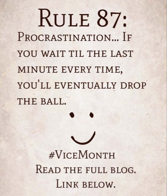 Rule 87: Procrastination… If you wait til the last minute every time, you'll eventually drop the ball.