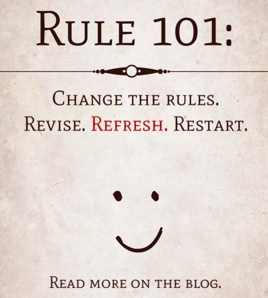 Rule 101: Change the rules. Revise Refresh Restart.